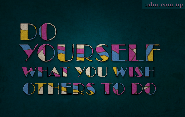 Do yourself, what you wish others to do - quotes