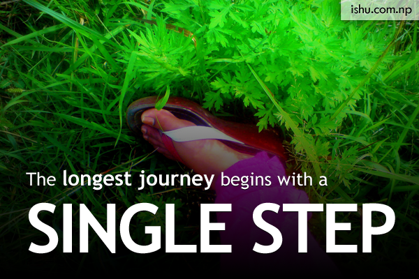 The longest journey begins with a single step-quote