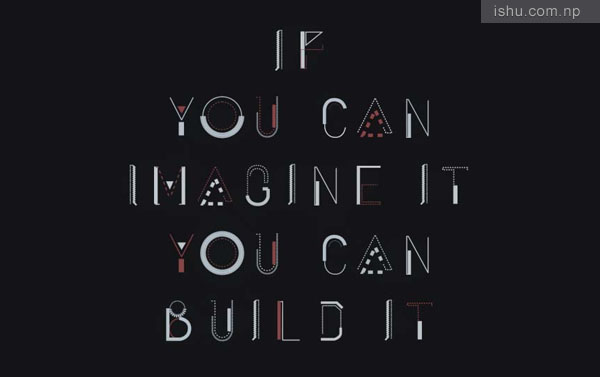 If you can imagine it, You can build it